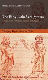 The Early Latin Verb System by Wolfgang David Cirilo de Melo