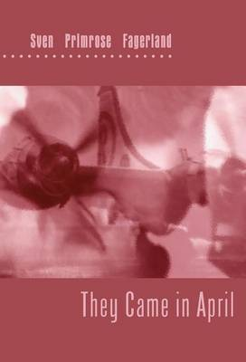 They Came in April by Sven Primrose Fagerland