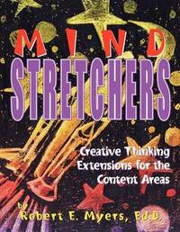 Mind Stretchers: Creative Thinking Extensions for the Content Area by Robert Myers