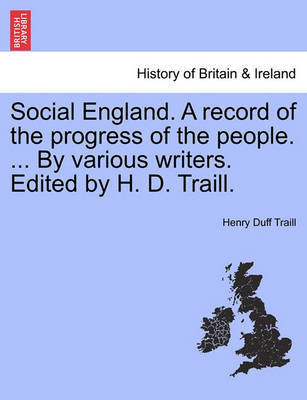 Social England. a Record of the Progress of the People. ... by Various Writers. Edited by H. D. Traill. by Henry Duff Traill