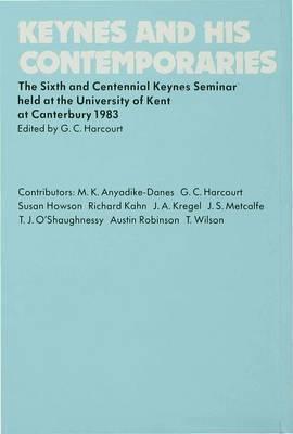 Keynes and His Contemporaries: The Sixth and Centennial Keynes Seminar Held at the University of Kent at Canterbury, 1983