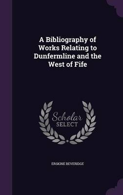A Bibliography of Works Relating to Dunfermline and the West of Fife by Erskine Beveridge image