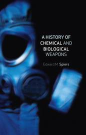 A History of Chemical and Biological Weapons by Edward M Spiers image