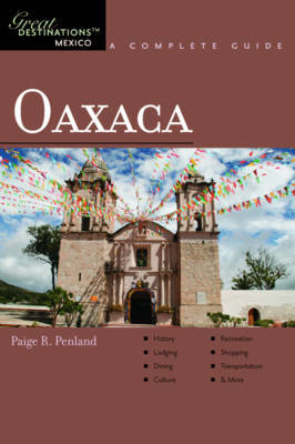 Explorer's Guide Oaxaca: A Great Destination by Paige R. Penland
