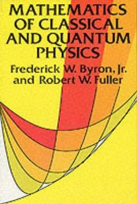The Mathematics of Classical and Quantum Physics by Frederick W. Byron image