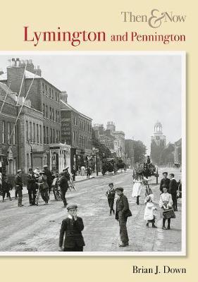 Lymington & Pennington Then & Now by Brian J. Down image