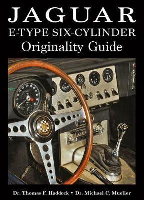 Jaguar E-Type Six-Cylinder Originality Guide by Thomas F. Haddock