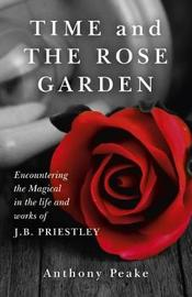 Time and the Rose Garden by Anthony Peake image