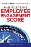 Raise Your Team's Employee Engagement Score by Richard P Finnegan