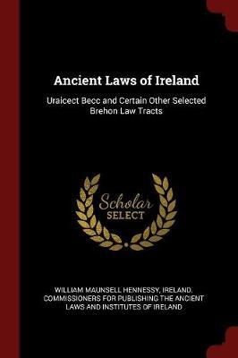 Ancient Laws of Ireland by William Maunsell Hennessy