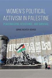 Women's Political Activism in Palestine by Sophie Richter-Devroe