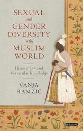 Sexual and Gender Diversity in the Muslim World by Vanja Hamzic