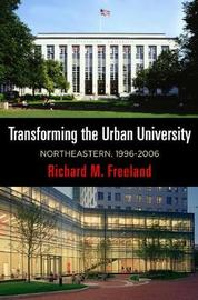 Transforming the Urban University by Richard M Freeland