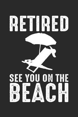 Retired See You On The Beach by Retirement Publishing