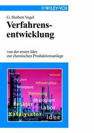 Verfahrensentwicklung: Von Der Ersten Idee Zur Chemischen Produktionsanlage by G Herbert Vogel image