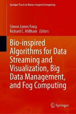Bio-inspired Algorithms for Data Streaming and Visualization, Big Data Management, and Fog Computing