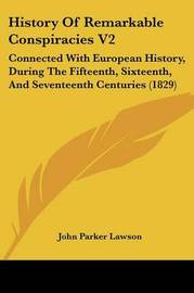 History Of Remarkable Conspiracies V2: Connected With European History, During The Fifteenth, Sixteenth, And Seventeenth Centuries (1829) by John Parker Lawson image