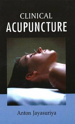 Clinical Acupuncture by Anton Jayasuriya