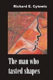 Man Who Tasted Shapes by Richard E Cytowic image