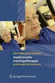 Medizinische Trainingstherapie: Anleitungen Fur Die Praxis by Paul Haber