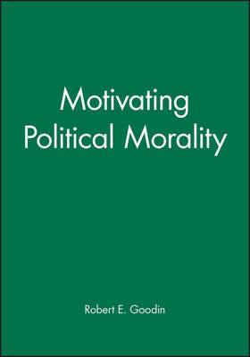 Motivating Political Morality by Robert E Goodin