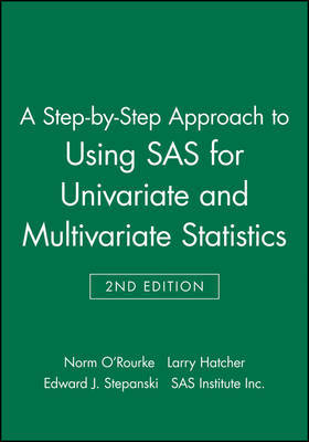 A Step-By-Step Approach to Using SAS for Univariate and Multivariate Statistics, Second Edition by Norm O'Rourke