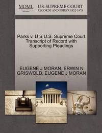 Parks V. U S U.S. Supreme Court Transcript of Record with Supporting Pleadings by Eugene J Moran