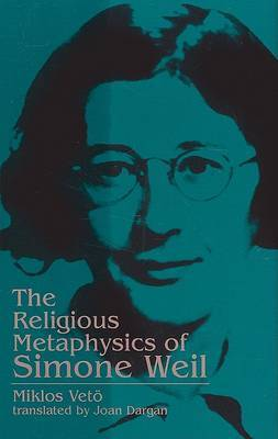The Religious Metaphysics of Simone Weil by Miklos Veto