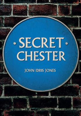 Secret Chester by John Idris Jones