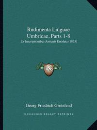 Rudimenta Linguae Umbricae, Parts 1-8: Ex Inscriptionibus Antiquis Enodata (1835) by Georg Friedrich Grotefend