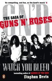 "Watch You Bleed: The Saga of ""Guns n' Roses"" by Stephen Davis"