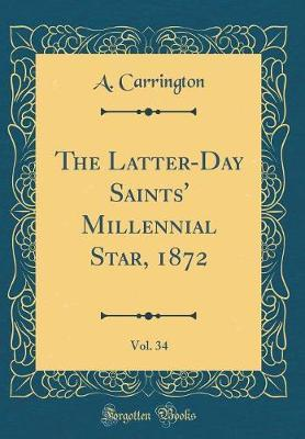 The Latter-Day Saints' Millennial Star, 1872, Vol. 34 (Classic Reprint) by A. Carrington