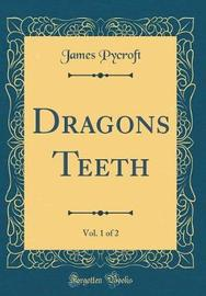 Dragons Teeth, Vol. 1 of 2 (Classic Reprint) by James Pycroft image
