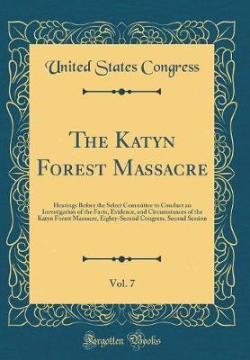 The Katyn Forest Massacre, Vol. 7 by United States Congress