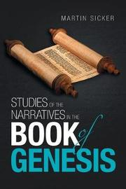 Studies of the Narratives in the Book of Genesis by Martin Sicker