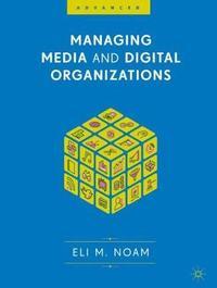 Managing Media and Digital Organizations by Eli M Noam