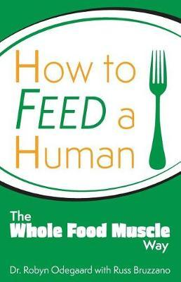 How to Feed a Human by Dr Robyn Odegaard