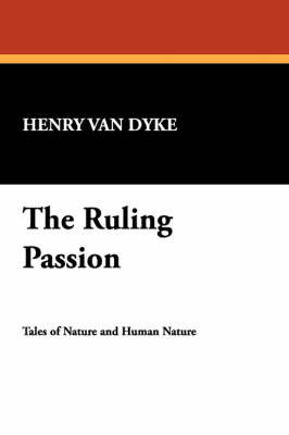 The Ruling Passion by Henry Van Dyke image