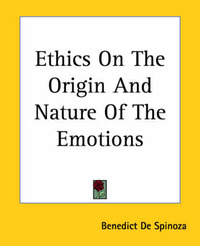 Ethics On The Origin And Nature Of The Emotions by Benedict de Spinoza