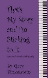 That's My Story and I'm Sticking to it by Gary Finkelstein