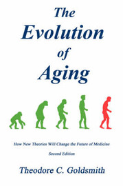 The Evolution of Aging by Theodore C. Goldsmith