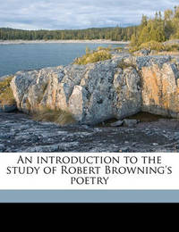 An Introduction to the Study of Robert Browning's Poetry by Robert Browning