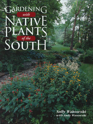 Gardening with Native Plants of the South by Sally Wasowski