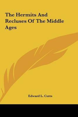 The Hermits and Recluses of the Middle Ages by Edward L. Cutts