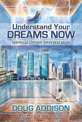 Understand Your Dreams Now by Doug Addison