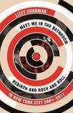 Meet Me in the Bathroom by Lizzy Goodman