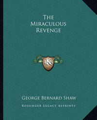 The Miraculous Revenge by George Bernard Shaw