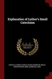 Explanation of Luther's Small Catechism by Martin Luther image