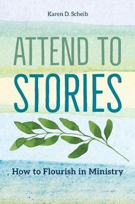 Attend to Stories by Karen D Scheib