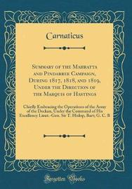 Summary of the Mahratta and Pindarree Campaign, During 1817, 1818, and 1819, Under the Direction of the Marquis of Hastings by Carnaticus Carnaticus image
